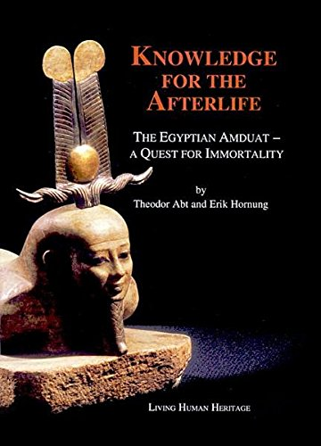 Knowledge for the Afterlife: The Egyptian Amduat - A Quest for Immortality