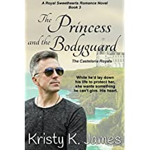 The Princess and the Bodyguard: The Casteloria Royals (A Royal Sweethearts Romance Novel Book 3)