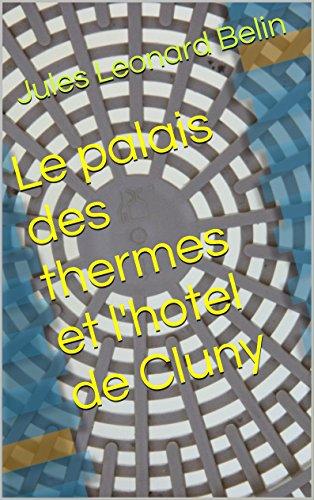 Le palais des thermes et l'hotel de Cluny por Leonard Belin, Jules