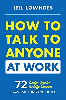 Book Cover: How to Talk to Anyone at Work: 72 Little Tricks for Big Success in Business Relationships