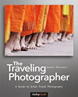 The Traveling Photographer: A Guide to Great Travel Photography Front Cover