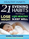 Discover 21 POWERFUL Healthy Habits That Will Help You Sleep Well & Be Healthy!FREE BONUS INCLUDED: If you download this book, you will get a FREE DOWNLOAD of Linda Westwood's best selling book, Quick & Easy Weight Loss: 97 Scientifically PRO...
