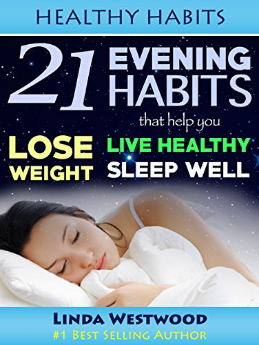21 Evening Habits That Help You Lose Weight, Live Healthy & Sleep Well
