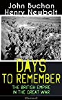 Days to Remember: The British Empire in the Great War (Illustrated): The Causes of the War; A Bird's-Eye View of the War; The Turn at the Marne; The Western Front; Behind the Lines; Victory