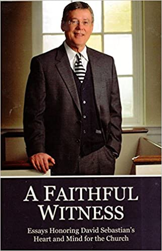 a faithful witness essays honoring david sebastian s heart and  a faithful witness essays honoring david sebastian s heart and mind for the church various david neidert james l edwards 9780578144801 com