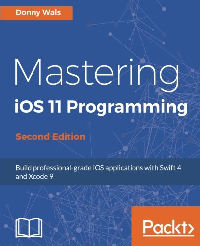 Mastering iOS 11 Programming - Second Edition: Build profess