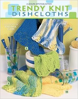 Trendy Knit Dishcloths Leisure Arts 3892 Evelyn Clark