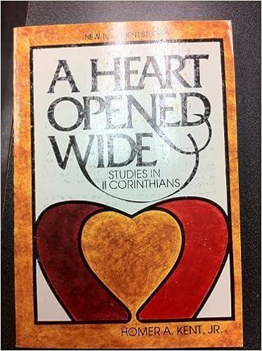 Heart Opened Wide: Studies in II Corinthians by Homer A. Kent (1982-06-23)