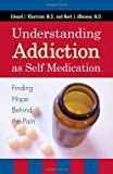 Understanding Addiction As Self Medication, Edward J. Khantzian and Mark J. Albanese, 0742561372