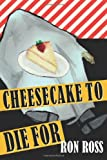 Cheesecake to Die For, Ron Ross, 0615833152