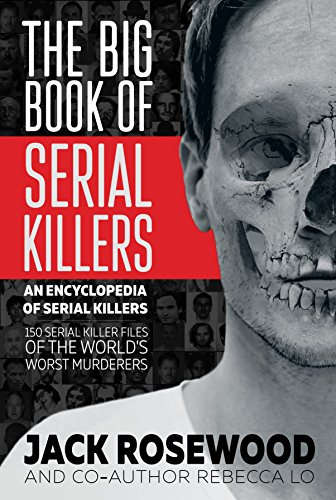 The Big Book of Serial Killers: 150 Serial Killer Files of the World's Worst Murderers (An Encyclopedia of Serial Killers) cover