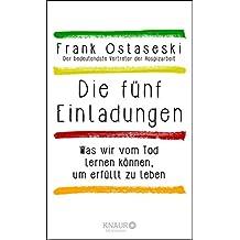 Die fünf Einladungen: Was wir vom Tod lernen können, um erfüllt zu leben (German Edition)