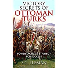 Victory Secrets Of Ottoman Turks: Power Tactics & Strategy For Success