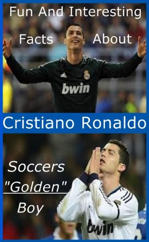 8795504b822 Fun And Interesting Facts About Cristiano Ronaldo - Soccers Golden Boy by   Snyder
