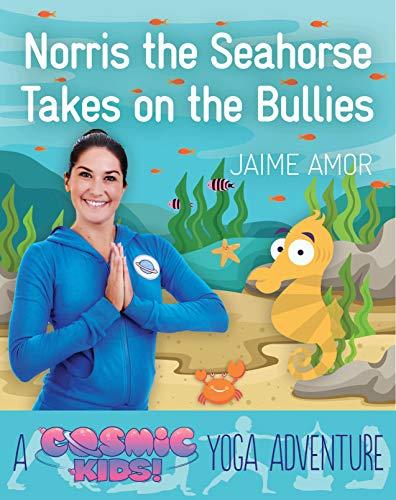 Norris the Seahorse Takes on the Bullies: A Cosmic Kids Yoga Adventure (Christmas Yoga Cosmic)
