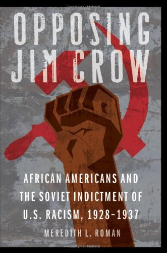 Opposing Jim Crow: African Americans and the Soviet Indictment of U.S. Racism, 1928-1937 (Justice and Social Inquiry) por Meredith L. Roman