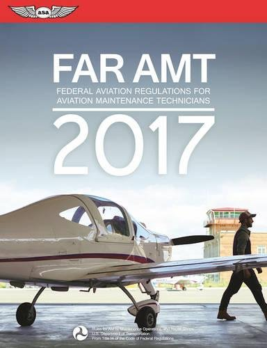 FAR-AMT 2017: Federal Aviation Regulations for Aviation Maintenance Technicians (FAR/AIM series)