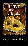 The Magic-Makers' Carnival, Carol Ann Mays, 1451587465