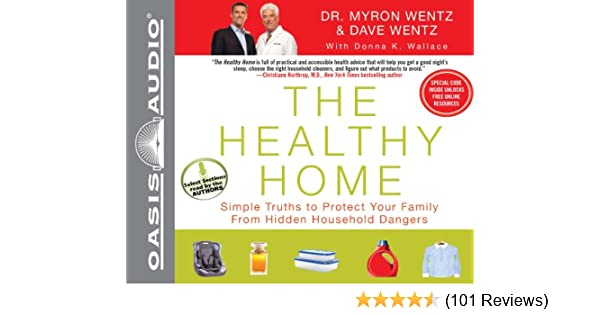 The Healthy Home: Simple Truths to Protect Your Family from Hidden