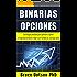 BINARIAS OPCIONES: Estrategias probadas para aprender a operar en opciones binarias y llegar a ser rentable en una base diaria (Spanish Edition)