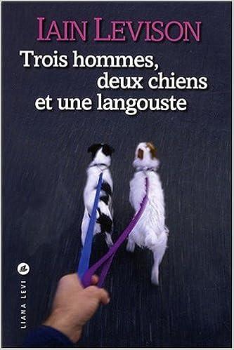 Iain Levison - Trois Hommes, Deux Chiens et une Langouste