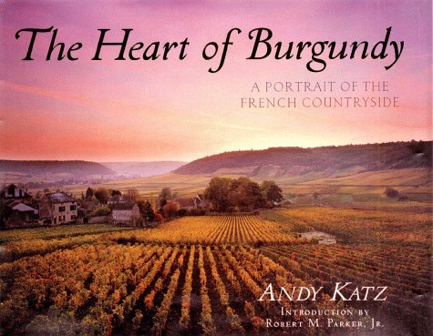 The Heart of Burgundy: A Portrait of French Countryside by Robert Parker ()
