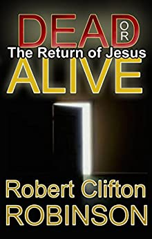 Dead or Alive: The Return of Jesus by [Robinson, Robert Clifton]