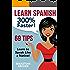 Learn Spanish: 300% Faster - 69 Spanish Tips to Speak Spanish Like a Native Spanish Speaker (Learn Spanish, Study Spanish, Spanish Grammar, Spanish Language, ... to Learn Spanish, Learn Spanish for Kids)