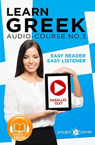 Learn Greek - Easy Reader | Easy Listener / Parallel Text: Learn Greek Audio Course No. 3 (Learn Greek | Audiobook | Easy Learning | Beginners & Intermediate`)