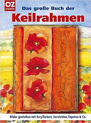 Das groe Buch der Keilrahmen Bilder gestalten mit Acrylfarben
