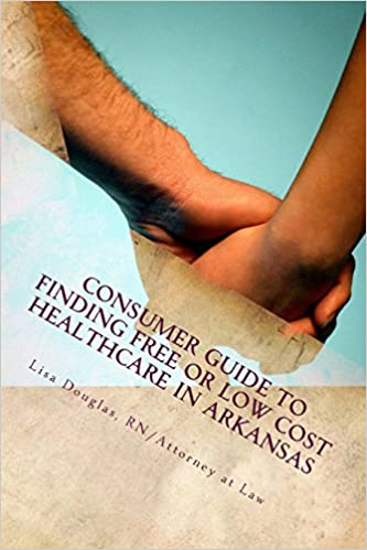 Book Consumer Guide to Finding Free or Low Cost Healthcare in Arkansas
