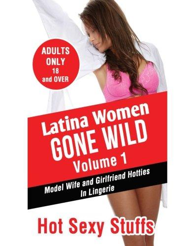 Models Hot Lingerie (Latina Women Gone Wild Volume 1: Model Wife and Girlfriend Hotties In Lingerie)