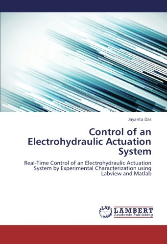 Control of an Electrohydraulic Actuation System: Real-Time Control of an Electrohydraulic Actuation System by Experimental Characterization using Labview and Matlab