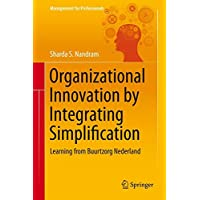 Organizational Innovation by Integrating Simplification: Learning from Buurtzorg Nederland