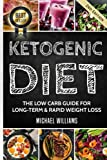 Ketogenic Diet: The Low Carb Guide for Long-Term & Rapid Weight Loss (Ketogenic Diet for Beginners, Keto, Ketosis, Sugar Detox)