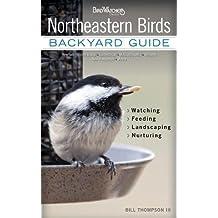 Northeastern Birds: Backyard Guide - Watching - Feeding - Landscaping - Nurturing - New York, Rhode Island, Connecticut, Massachusetts, Vermont, New Hampshire, Maine