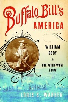 [(Buffalo Bill's America: William Cody and the Wild West Show )] [Author: MR Louis S Warren] ()