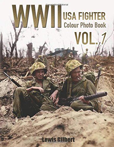 Download WWII USA Fighter in Colour Photo Book VOL.1: WWII Encyclopedia, World War Nazi, World War 2 Books, Photography History, World War II History, World ... (World War Newspaper Photo Book) (Volume 1) PDF