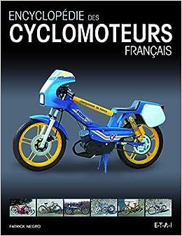 Amazon Fr Encyclopedie Des Cyclomoteurs Francais Negro Patrick Barrabes Patrick Soler Thebes Bernard Livres