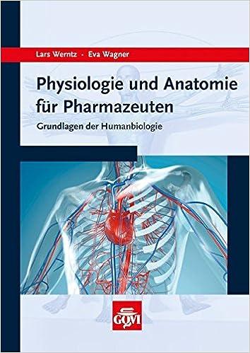 Physiologie und Anatomie für Pharmazeuten: Grundlagen der ...