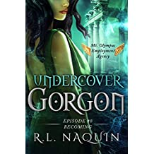 Undercover Gorgon: Episode #0 — Becoming (Undercover Gorgon: A Mt. Olympus Employment Agency Miniseries)