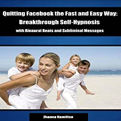 Quitting Facebook the Fast and Easy Way: Breakthrough Self-Hypnosis with Binaural Beats and Subliminal Messages