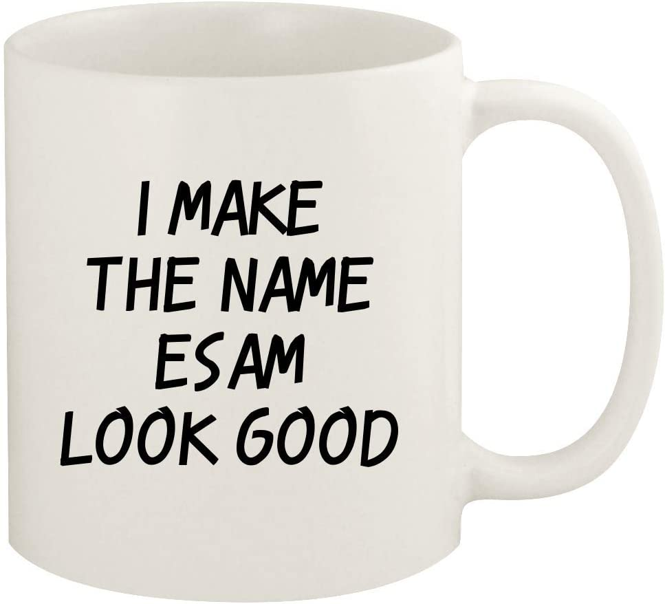 I Make The Name Esam Look Good - 11oz Ceramic White Coffee Mug Cup, White
