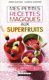 Mes petites recettes magiques aux superfruits, Dufour, Anne