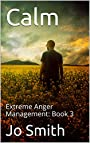 Calm: Extreme Anger Management: Book 3