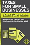 img - for Taxes: For Small Businesses QuickStart Guide - Understanding Taxes For Your Sole Proprietorship, Startup, & LLC book / textbook / text book