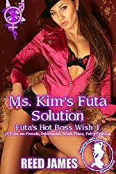 Ms. Kim's Futa Solution (Futa's Hot Boss Wish 1): (A Futa-on-Female, Interracial, Work Place, Fairy Erotica)
