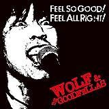FEEL SO GOOD! FEEL ALL RIGHT!
