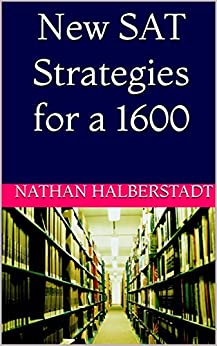 New SAT Strategies for a 1600 by [Halberstadt, Nathan]