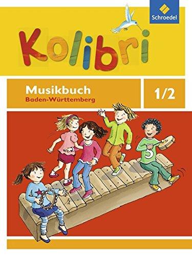 Kolibri: Das Musikbuch für Grundschulen Baden-Württemberg - Ausgabe 2016: Musikbuch 1 / 2